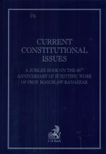 CURRENT CONSTITUTIONAL ISSUES A JUBILEE BOOK ON THE 40TH ANNIVERSARY OF SCIENTIFIC WORK OF PROF.. BOGUSŁAW BANASZAK